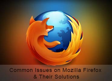Common Issues on Mozilla Firefox and Their Solutions